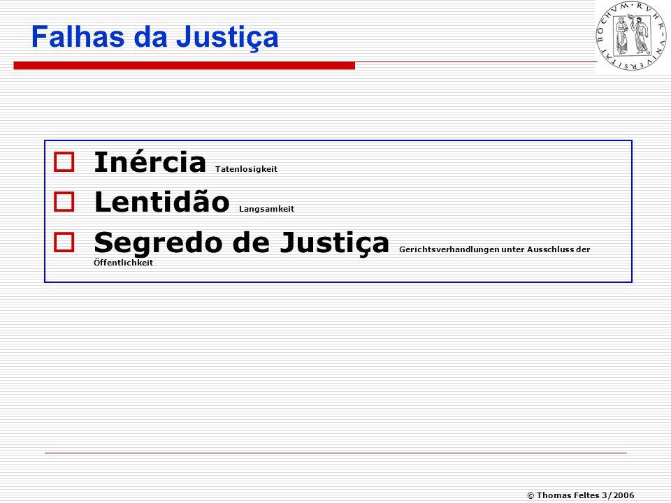 © Thomas Feltes 3/2006 Falhas da Justiça  Inércia Tatenlosigkeit  Lentidão Langsamkeit  Segredo de Justiça Gerichtsverhandlungen unter Ausschluss der Öffentlichkeit