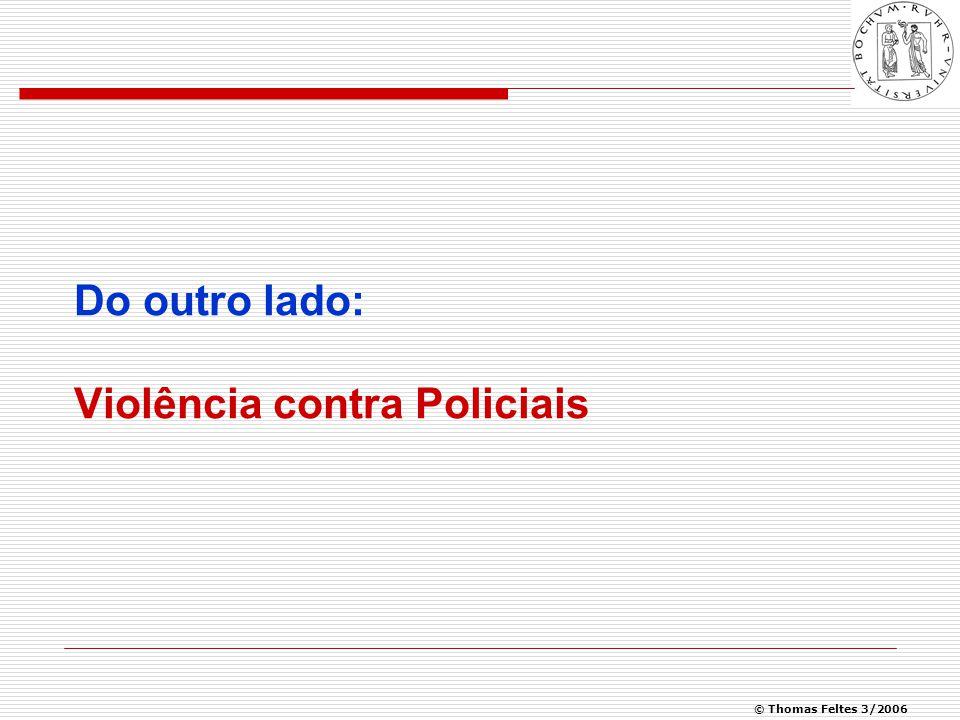 © Thomas Feltes 3/2006 Do outro lado: Violência contra Policiais