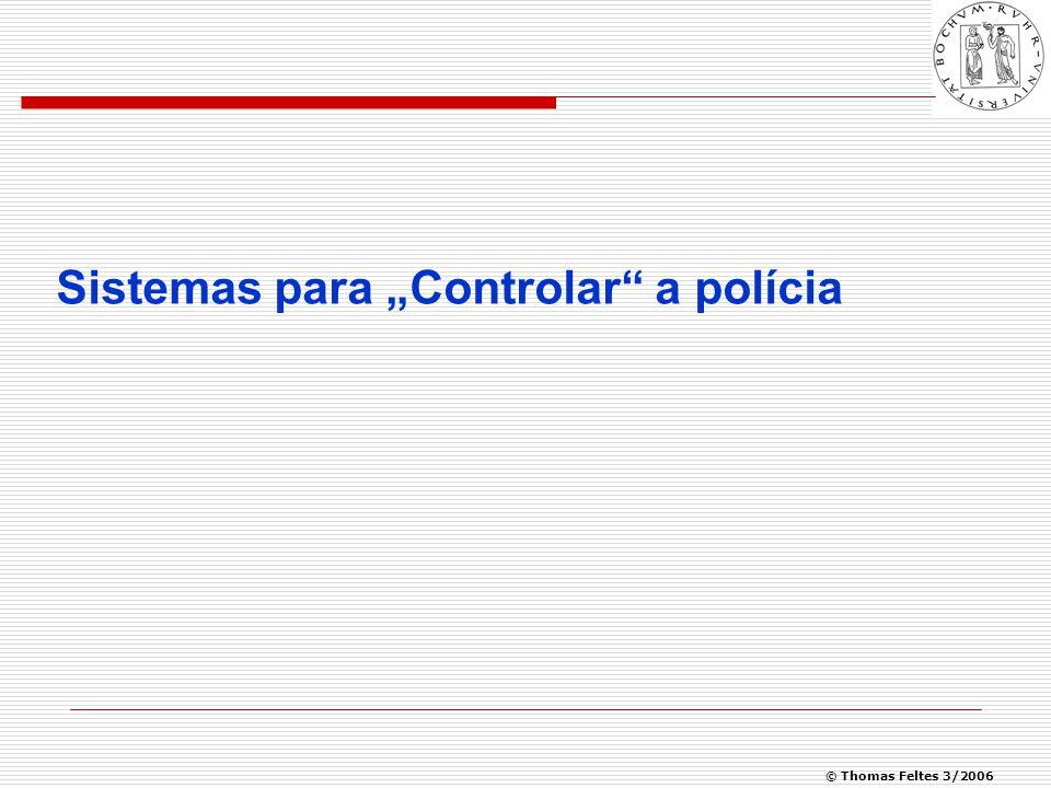 """© Thomas Feltes 3/2006 Sistemas para """"Controlar a polícia"""