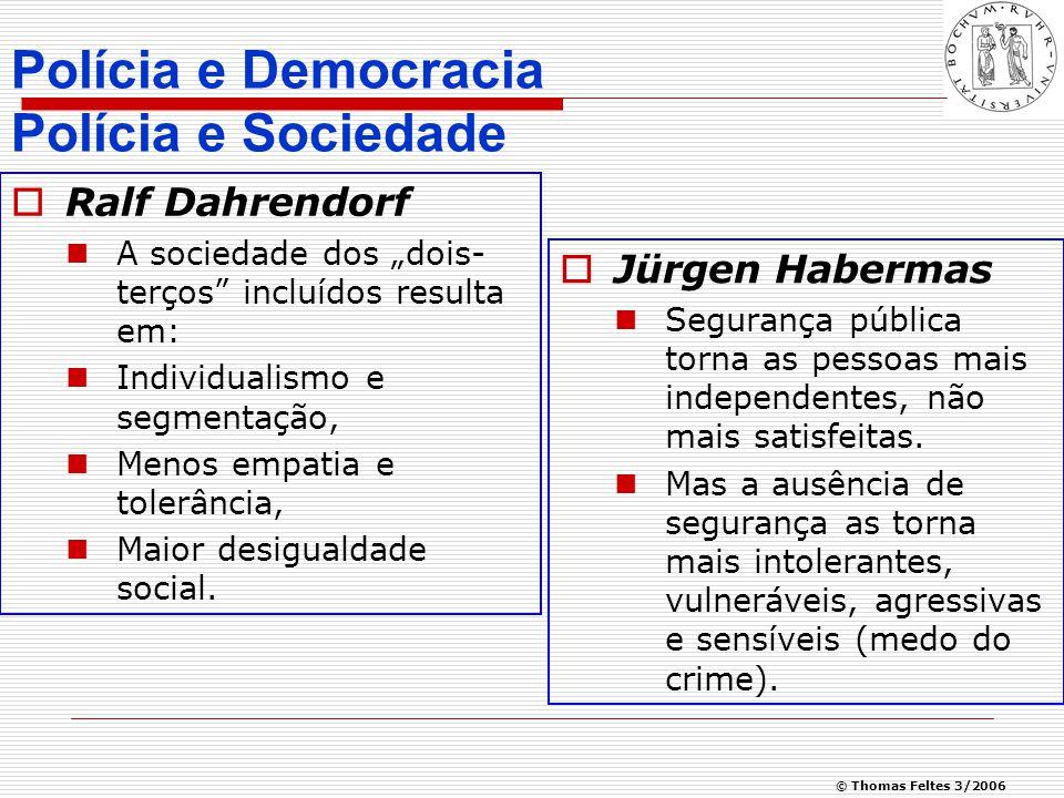 """© Thomas Feltes 3/2006 Polícia e Democracia Polícia e Sociedade  Ralf Dahrendorf A sociedade dos """"dois- terços incluídos resulta em: Individualismo e segmentação, Menos empatia e tolerância, Maior desigualdade social."""