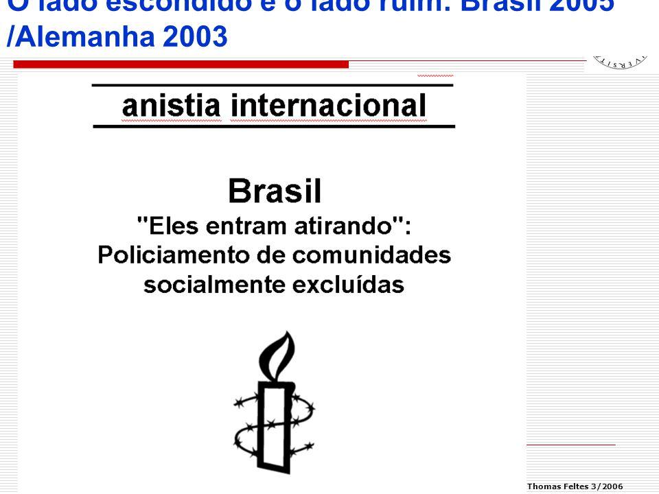 © Thomas Feltes 3/2006 O lado escondido e o lado ruim: Brasil 2005 /Alemanha 2003