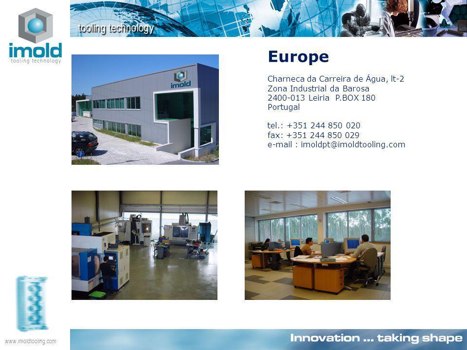 www.imoldtooling.com Europe Charneca da Carreira de Água, lt-2 Zona Industrial da Barosa 2400-013 Leiria P.BOX 180 Portugal tel.: +351 244 850 020 fax: +351 244 850 029 e-mail : imoldpt@imoldtooling.com
