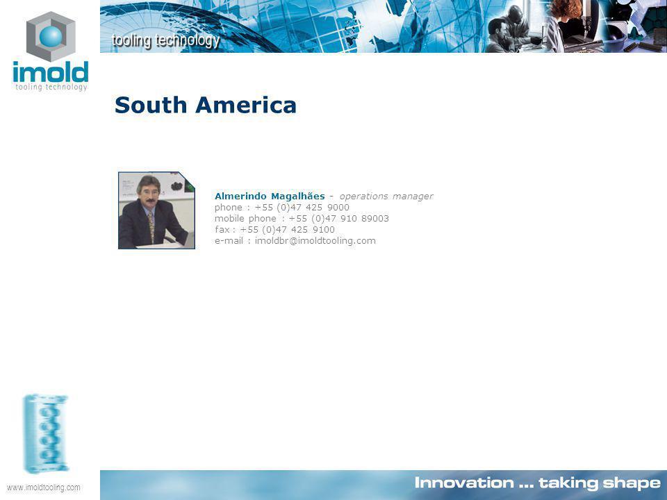 www.imoldtooling.com Almerindo Magalhães - operations manager phone : +55 (0)47 425 9000 mobile phone : +55 (0)47 910 89003 fax : +55 (0)47 425 9100 e-mail : imoldbr@imoldtooling.com South America