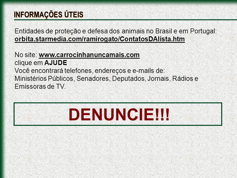 Entidades de proteção e defesa dos animais no Brasil e em Portugal: orbita.starmedia.com/ramirogato/ContatosDAlista.htm No site: www.carrocinhanuncama