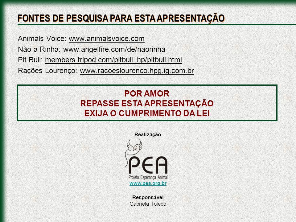 Animals Voice: www.animalsvoice.com Não a Rinha: www.angelfire.com/de/naorinha Pit Bull: members.tripod.com/pitbull_hp/pitbull.html Rações Lourenço: w