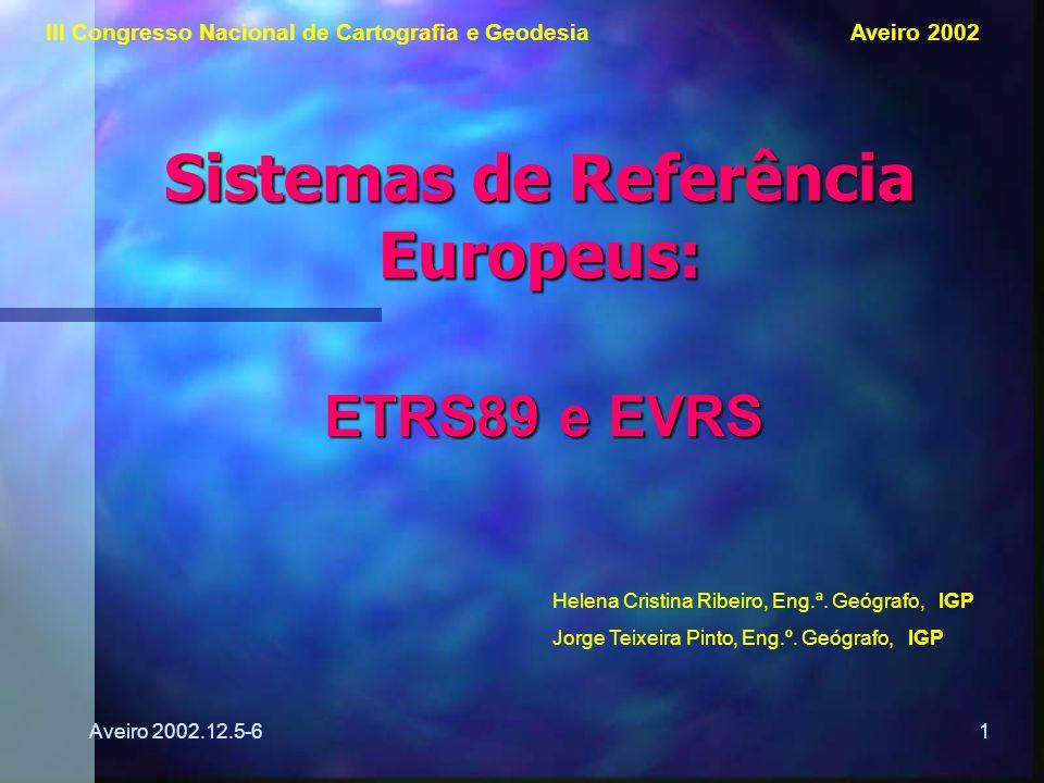 Aveiro 2002.12.5-61 Sistemas de Referência Europeus: Helena Cristina Ribeiro, Eng.ª. Geógrafo, IGP Jorge Teixeira Pinto, Eng.º. Geógrafo, IGP III Cong