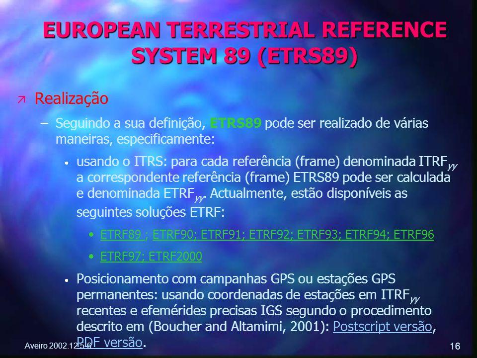 Aveiro 2002.12.5-6 16 ä ä Realização – –Seguindo a sua definição, ETRS89 pode ser realizado de várias maneiras, especificamente:   usando o ITRS: pa