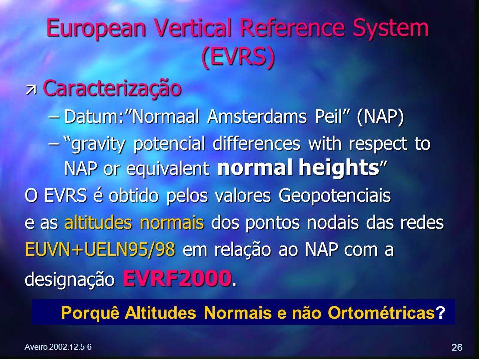 "Aveiro 2002.12.5-6 26 European Vertical Reference System (EVRS) ä Caracterização –Datum:""Normaal Amsterdams Peil"" (NAP) –""gravity potencial difference"