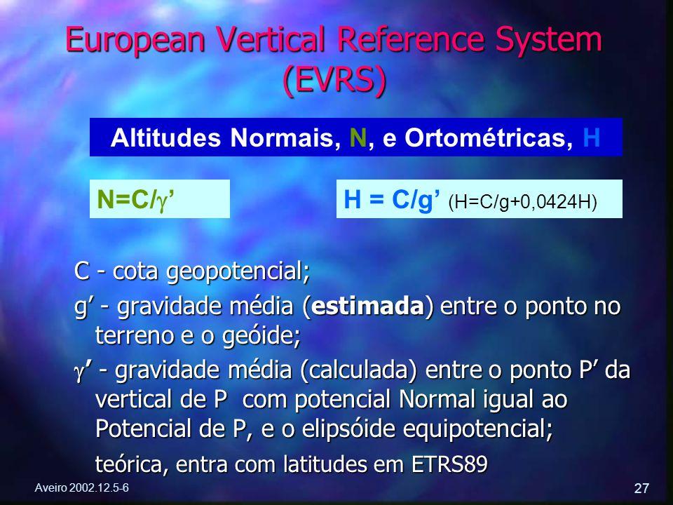 Aveiro 2002.12.5-6 27 European Vertical Reference System (EVRS) C - cota geopotencial; g' - gravidade média (estimada) entre o ponto no terreno e o ge