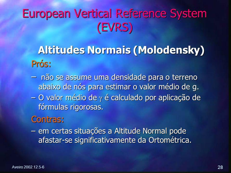 Aveiro 2002.12.5-6 28 European Vertical Reference System (EVRS) Altitudes Normais (Molodensky) Prós: – não se assume uma densidade para o terreno abai