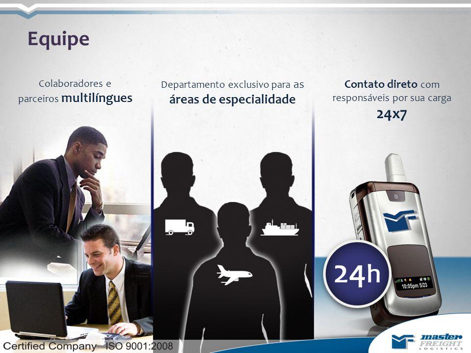 Equipe Colaboradores e parceiros multilíngues Departamento exclusivo para as áreas de especialidade Contato direto com responsáveis por sua carga 24x7
