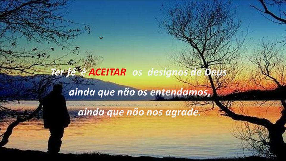 Ter fé é ARRISCAR-SE na troca de um sonho, de um amor, de um ideal.
