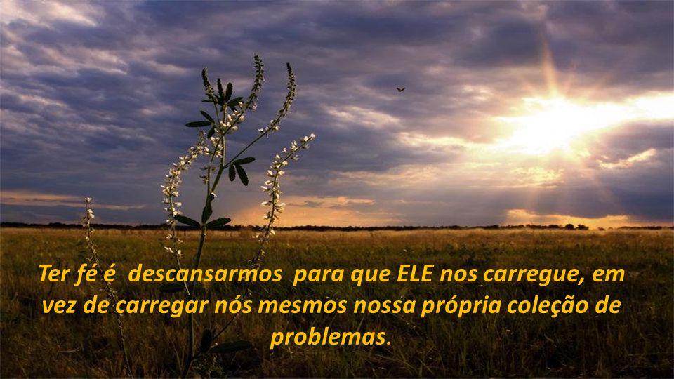 É entregarmos nossos problemas nas mão de DEUS e nos jogarmos em seus braços antes de cair no desespero.