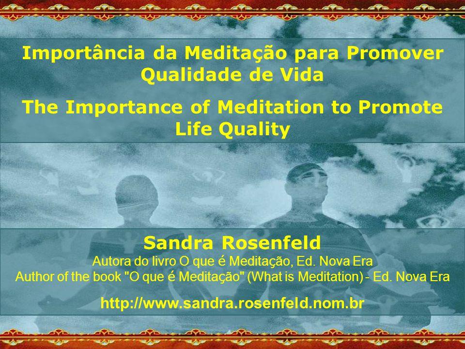 Importância da Meditação para Promover Qualidade de Vida The Importance of Meditation to Promote Life Quality Sandra Rosenfeld Autora do livro O que é Medita ç ão, Ed.
