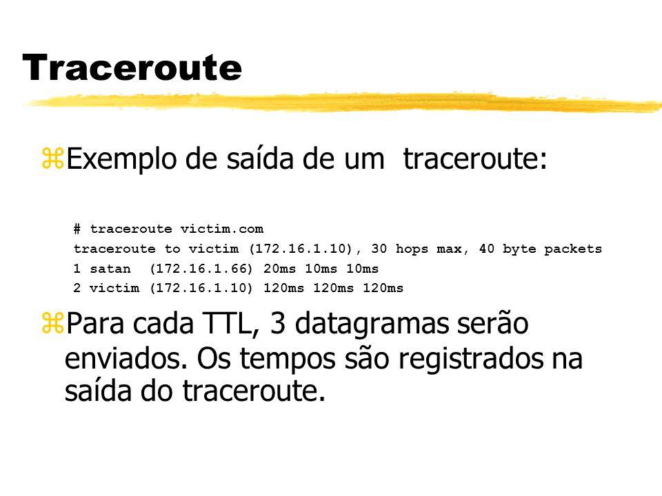 Traceroute zExemplo de saída de um traceroute: # traceroute victim.com traceroute to victim (172.16.1.10), 30 hops max, 40 byte packets 1 satan (172.1