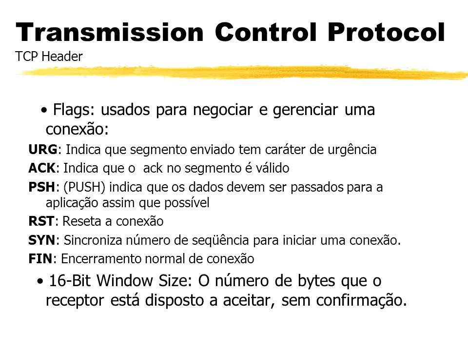 Transmission Control Protocol TCP Header Flags: usados para negociar e gerenciar uma conexão: URG: Indica que segmento enviado tem caráter de urgência