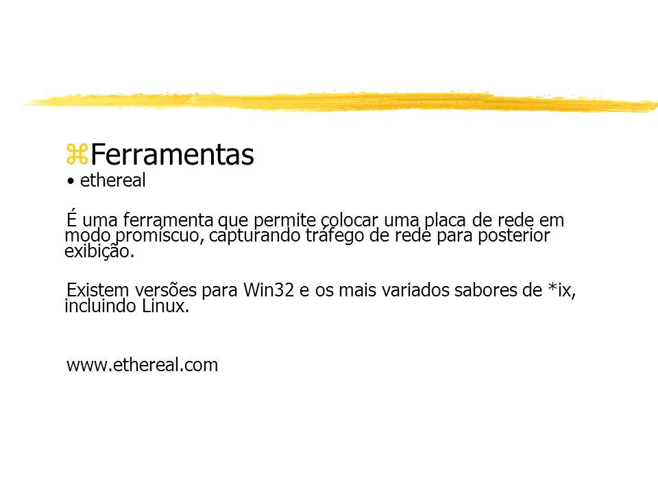 zFerramentas ethereal É uma ferramenta que permite colocar uma placa de rede em modo promíscuo, capturando tráfego de rede para posterior exibição. Ex