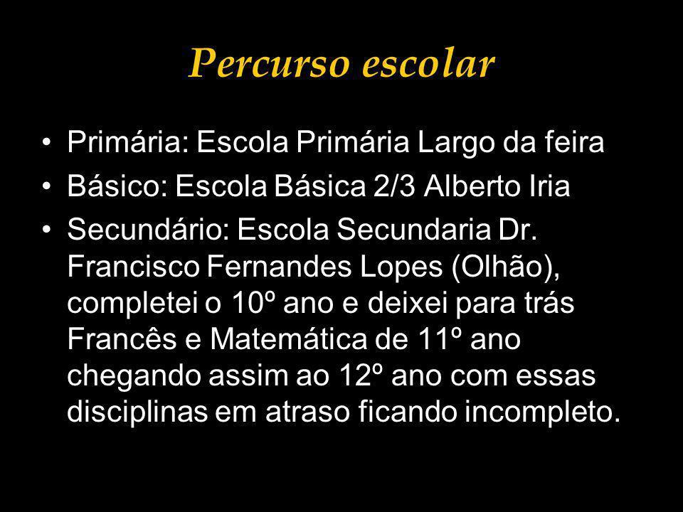 Percurso escolar Primária: Escola Primária Largo da feira Básico: Escola Básica 2/3 Alberto Iria Secundário: Escola Secundaria Dr.