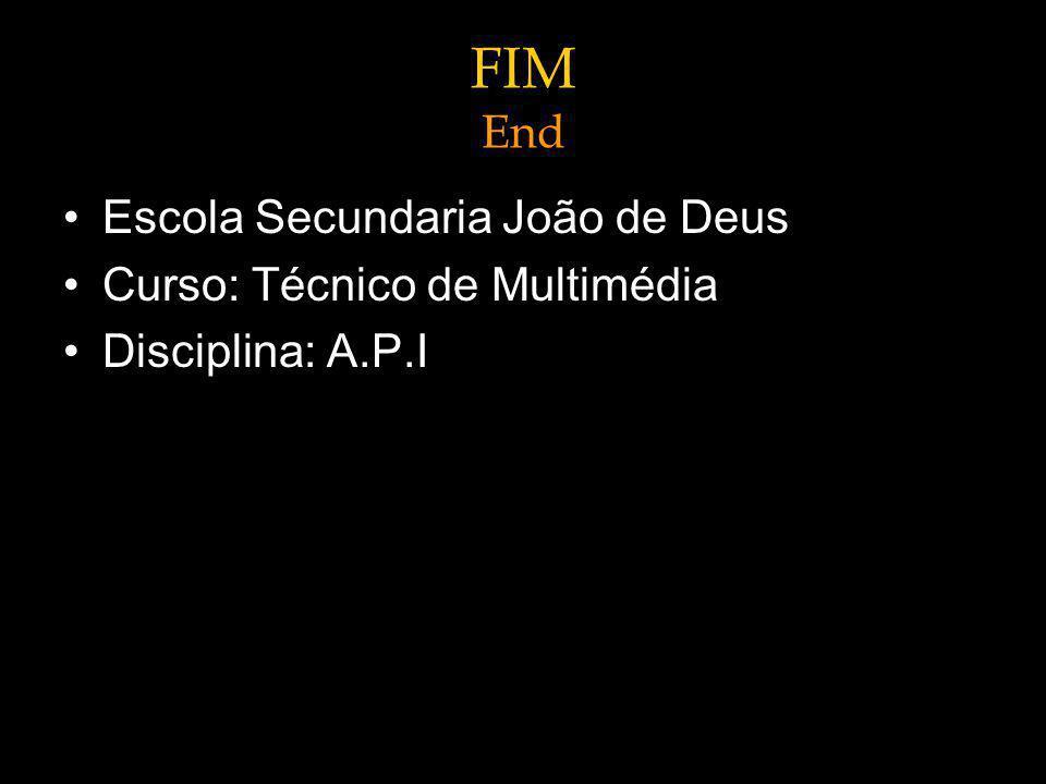 FIM End Escola Secundaria João de Deus Curso: Técnico de Multimédia Disciplina: A.P.I