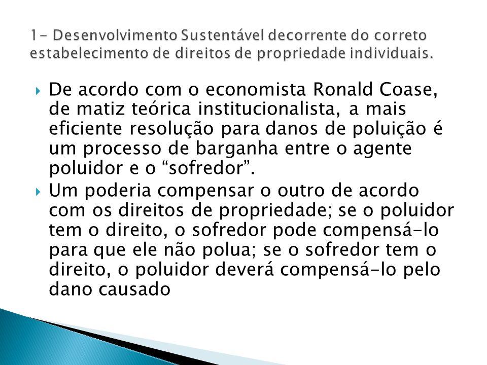  De acordo com o economista Ronald Coase, de matiz teórica institucionalista, a mais eficiente resolução para danos de poluição é um processo de barganha entre o agente poluidor e o sofredor .