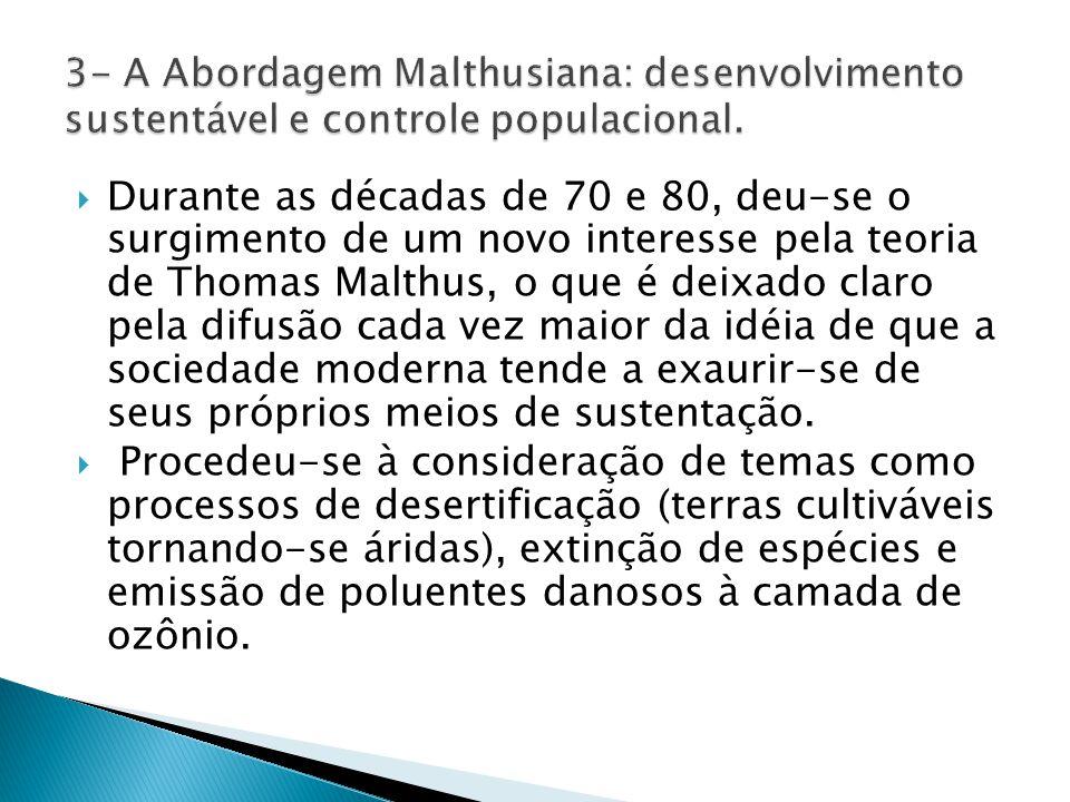  Durante as décadas de 70 e 80, deu-se o surgimento de um novo interesse pela teoria de Thomas Malthus, o que é deixado claro pela difusão cada vez maior da idéia de que a sociedade moderna tende a exaurir-se de seus próprios meios de sustentação.