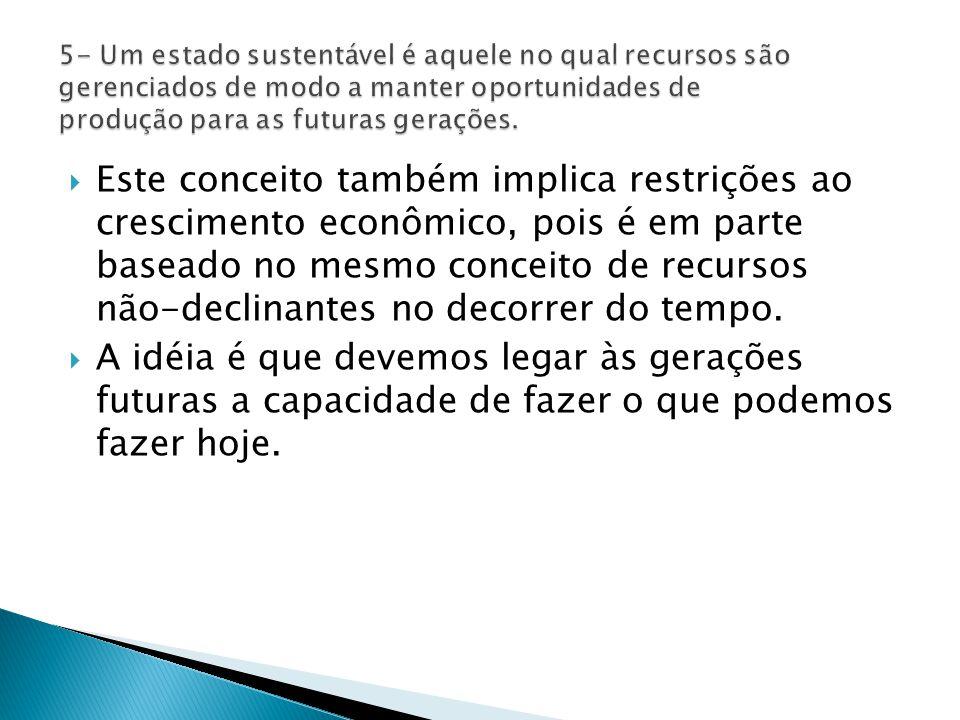  Este conceito também implica restrições ao crescimento econômico, pois é em parte baseado no mesmo conceito de recursos não-declinantes no decorrer do tempo.