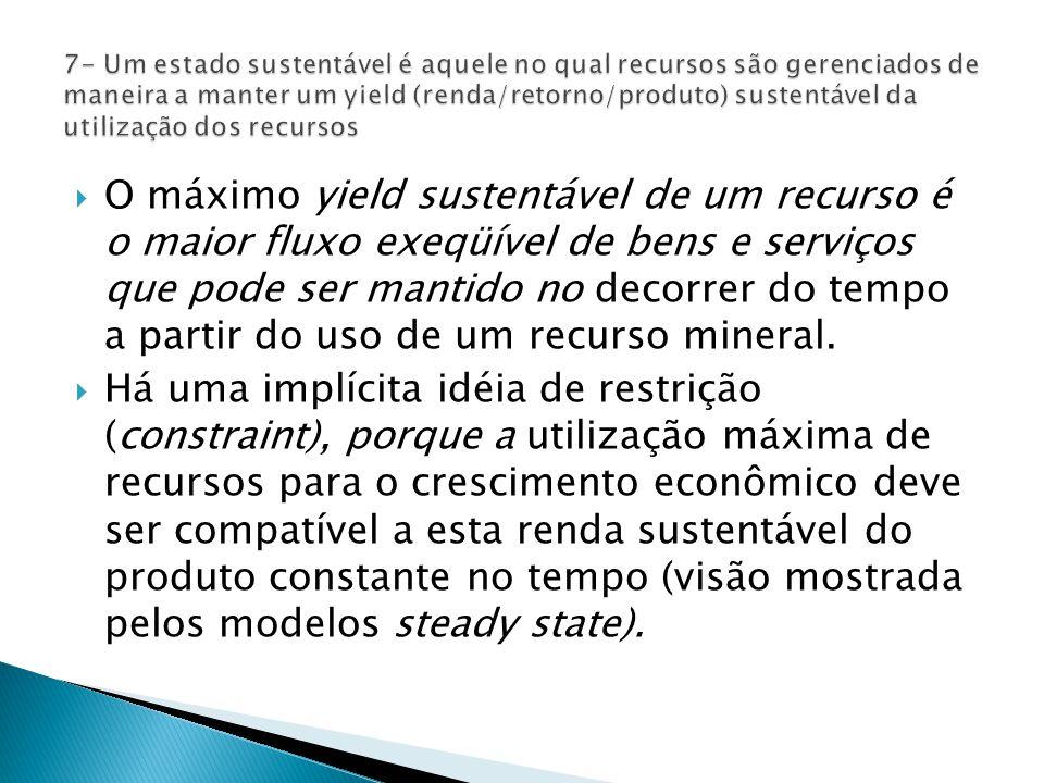 O máximo yield sustentável de um recurso é o maior fluxo exeqüível de bens e serviços que pode ser mantido no decorrer do tempo a partir do uso de um recurso mineral.
