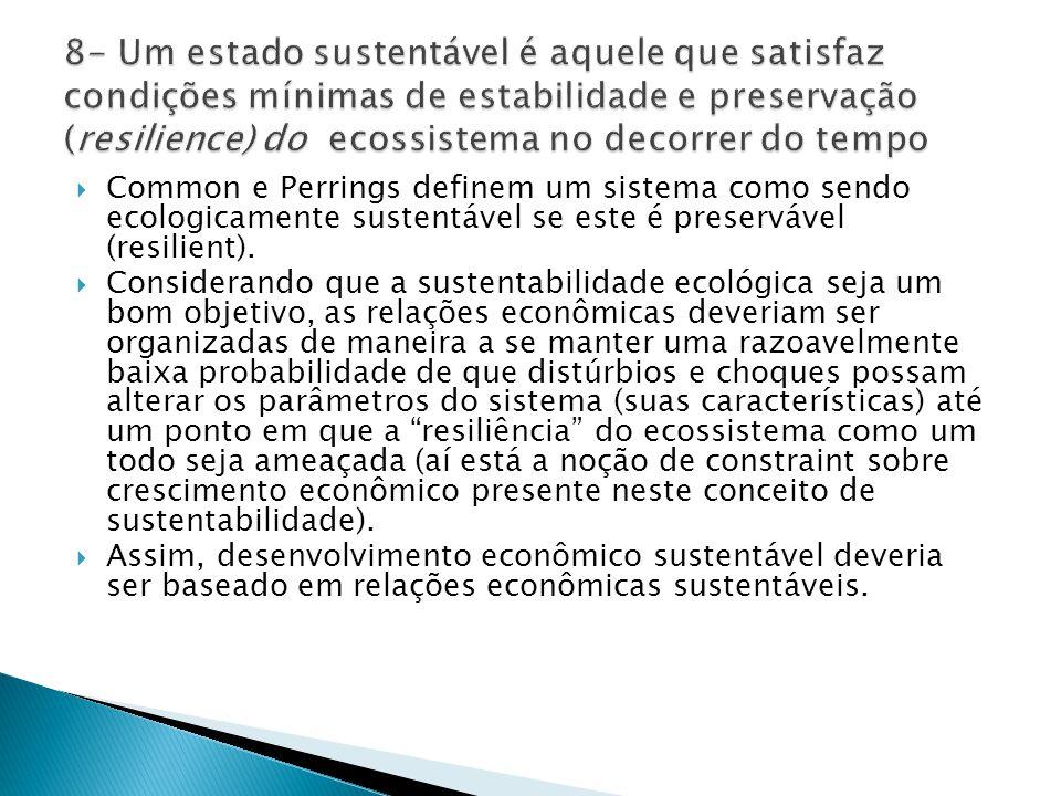  Common e Perrings definem um sistema como sendo ecologicamente sustentável se este é preservável (resilient).