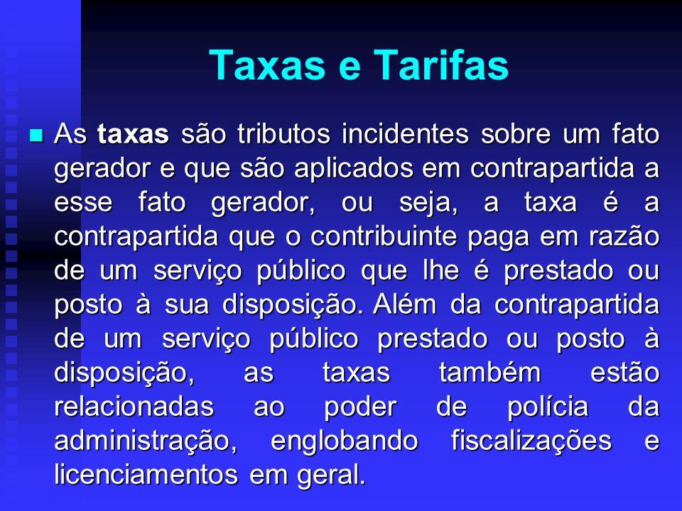 Taxas e Tarifas As taxas são tributos incidentes sobre um fato gerador e que são aplicados em contrapartida a esse fato gerador, ou seja, a taxa é a c
