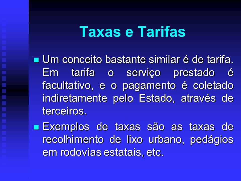 Um conceito bastante similar é de tarifa. Em tarifa o serviço prestado é facultativo, e o pagamento é coletado indiretamente pelo Estado, através de t