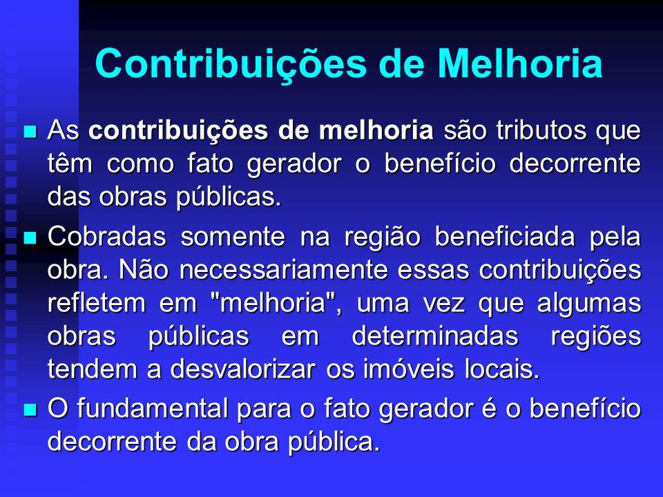 Contribuições de Melhoria As contribuições de melhoria são tributos que têm como fato gerador o benefício decorrente das obras públicas. As contribuiç
