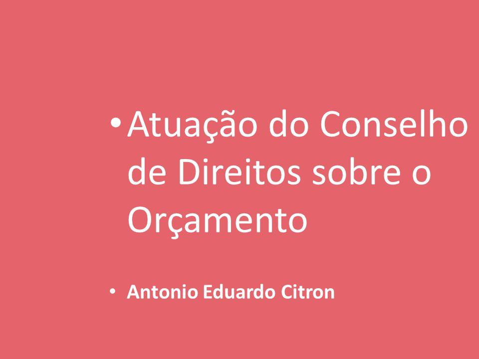 Atuação do Conselho de Direitos sobre o Orçamento Antonio Eduardo Citron