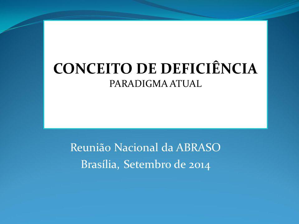 Reunião Nacional da ABRASO Brasília, Setembro de 2014 CONCEITO DE DEFICIÊNCIA PARADIGMA ATUAL