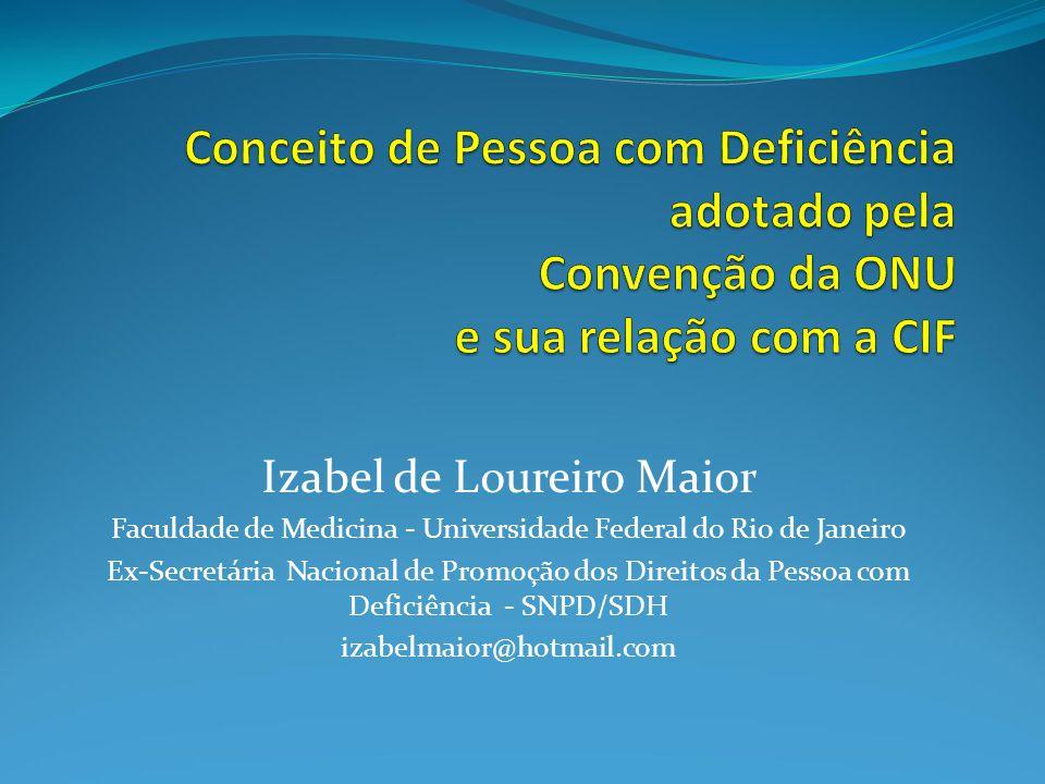 Izabel de Loureiro Maior Faculdade de Medicina - Universidade Federal do Rio de Janeiro Ex-Secretária Nacional de Promoção dos Direitos da Pessoa com