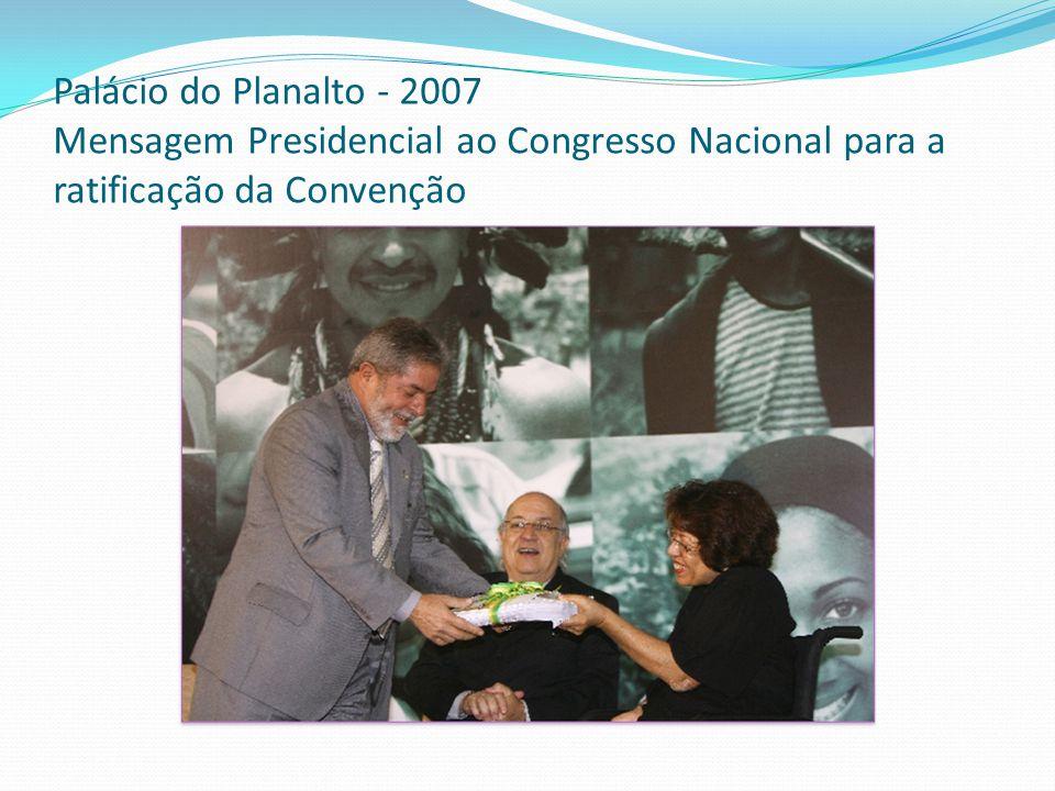 Palácio do Planalto - 2007 Mensagem Presidencial ao Congresso Nacional para a ratificação da Convenção