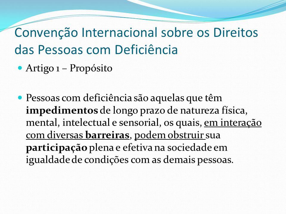 Convenção Internacional sobre os Direitos das Pessoas com Deficiência Artigo 1 – Propósito Pessoas com deficiência são aquelas que têm impedimentos de