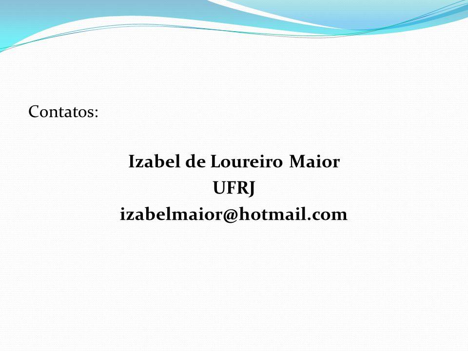 Contatos: Izabel de Loureiro Maior UFRJ izabelmaior@hotmail.com
