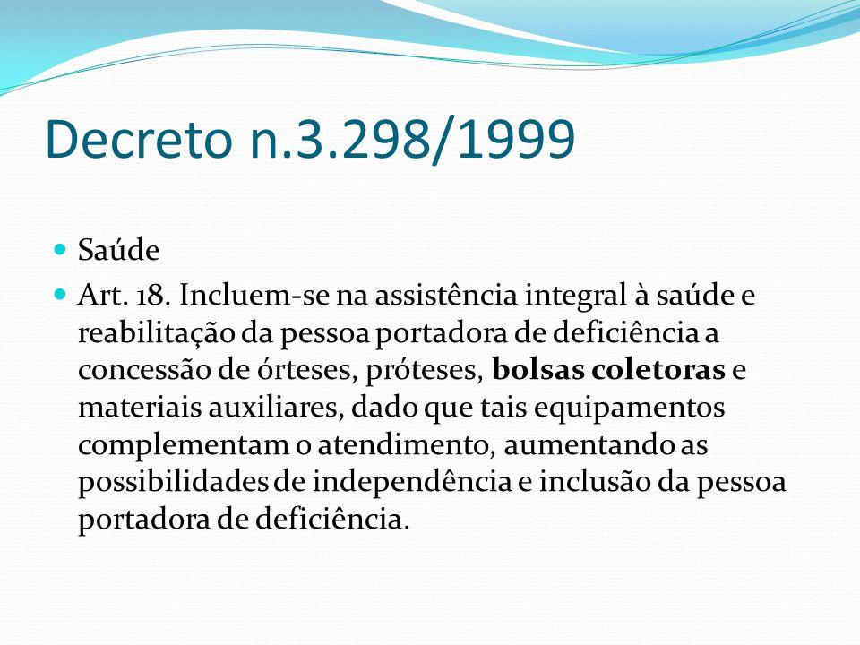 Decreto n.3.298/1999 Saúde Art. 18. Incluem-se na assistência integral à saúde e reabilitação da pessoa portadora de deficiência a concessão de órtese
