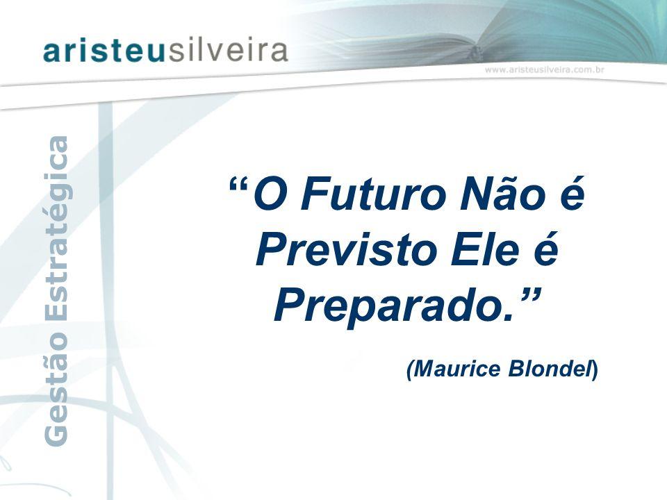 """""""O Futuro Não é Previsto Ele é Preparado."""" (Maurice Blondel) Gestão Estratégica"""
