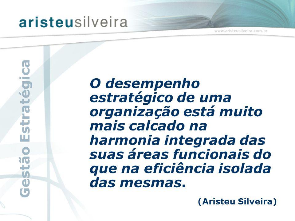 O desempenho estratégico de uma organização está muito mais calcado na harmonia integrada das suas áreas funcionais do que na eficiência isolada das m