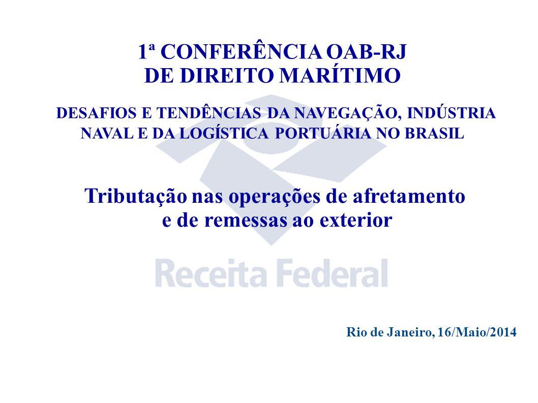 1ª CONFERÊNCIA OAB-RJ DE DIREITO MARÍTIMO DESAFIOS E TENDÊNCIAS DA NAVEGAÇÃO, INDÚSTRIA NAVAL E DA LOGÍSTICA PORTUÁRIA NO BRASIL Tributação nas operaç
