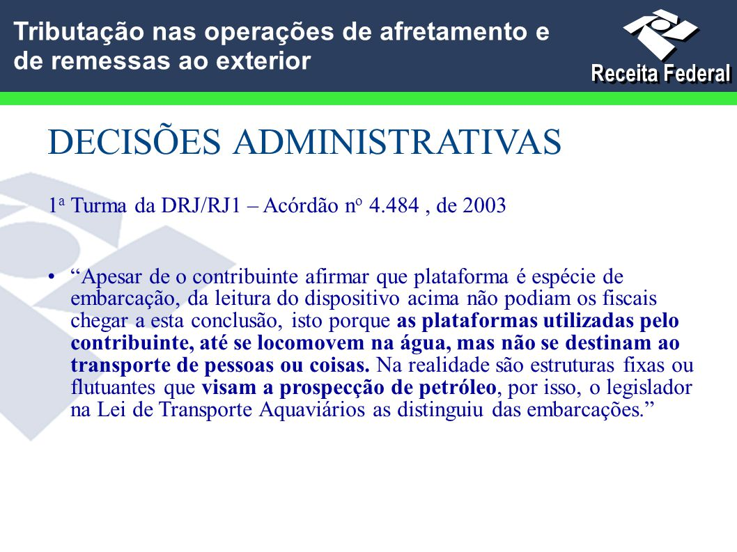 """DECISÕES ADMINISTRATIVAS 1 a Turma da DRJ/RJ1 – Acórdão n o 4.484, de 2003 """"Apesar de o contribuinte afirmar que plataforma é espécie de embarcação, d"""