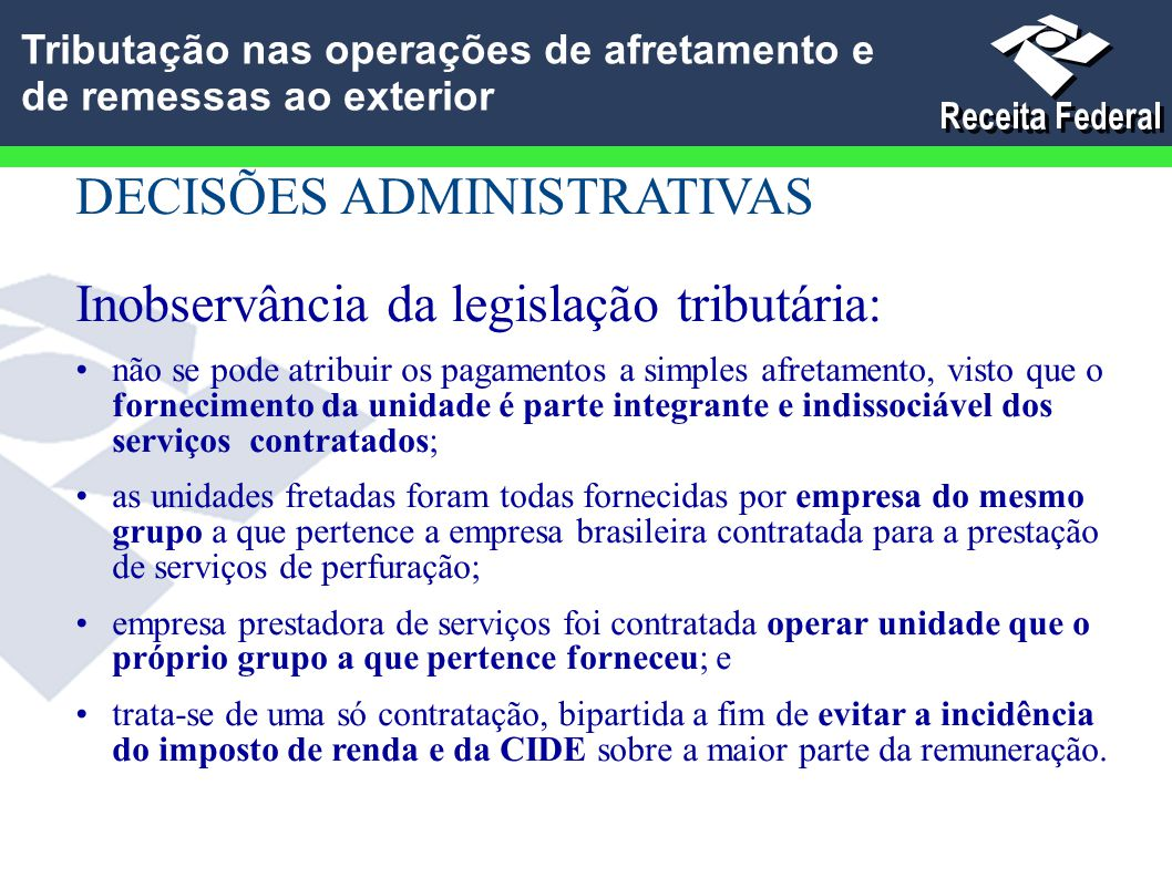 DECISÕES ADMINISTRATIVAS Inobservância da legislação tributária: não se pode atribuir os pagamentos a simples afretamento, visto que o fornecimento da