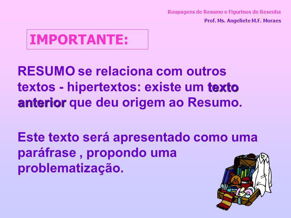 Roupagens de Resumo e Figurinos de Resenha Prof. Ms. Angeliete M.F. Moraes texto anterior RESUMO se relaciona com outros textos - hipertextos: existe