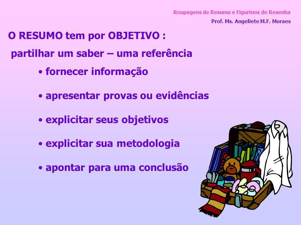 Roupagens de Resumo e Figurinos de Resenha Prof. Ms. Angeliete M.F. Moraes O RESUMO tem por OBJETIVO : partilhar um saber – uma referência fornecer in
