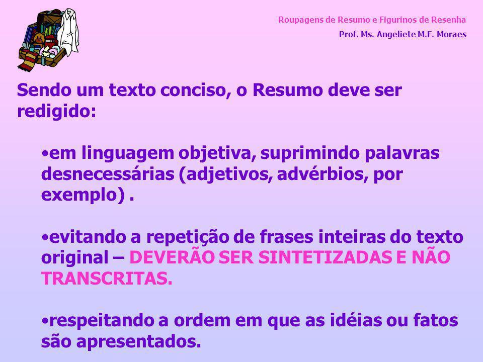 Roupagens de Resumo e Figurinos de Resenha Prof. Ms. Angeliete M.F. Moraes Sendo um texto conciso, o Resumo deve ser redigido: em linguagem objetiva,