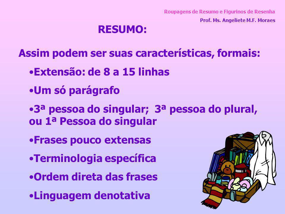 Roupagens de Resumo e Figurinos de Resenha Prof. Ms. Angeliete M.F. Moraes Assim podem ser suas características, formais: Extensão: de 8 a 15 linhas U