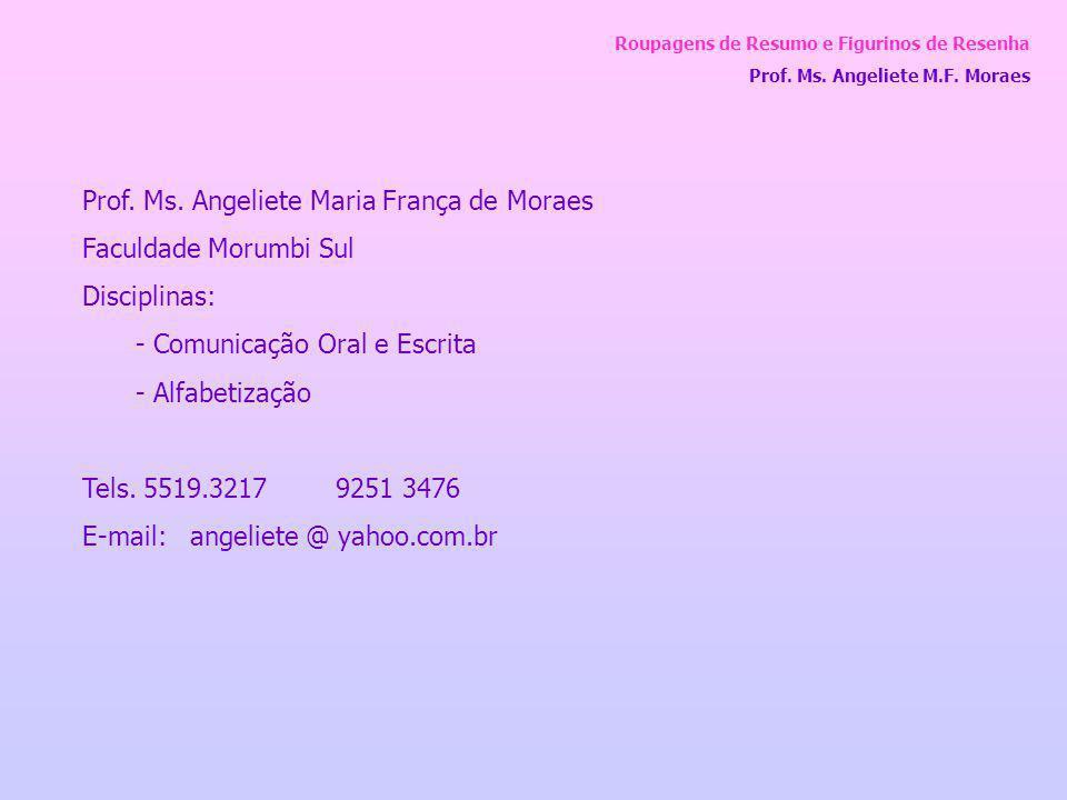 Roupagens de Resumo e Figurinos de Resenha Prof. Ms. Angeliete M.F. Moraes Prof. Ms. Angeliete Maria França de Moraes Faculdade Morumbi Sul Disciplina