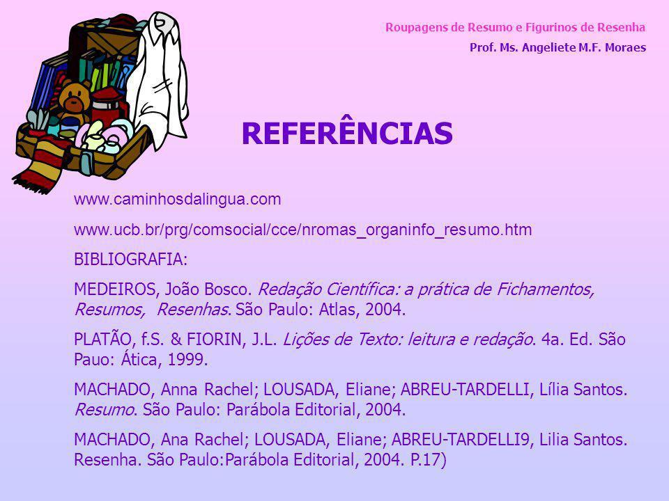 Roupagens de Resumo e Figurinos de Resenha Prof. Ms. Angeliete M.F. Moraes REFERÊNCIAS www.caminhosdalingua.com www.ucb.br/prg/comsocial/cce/nromas_or
