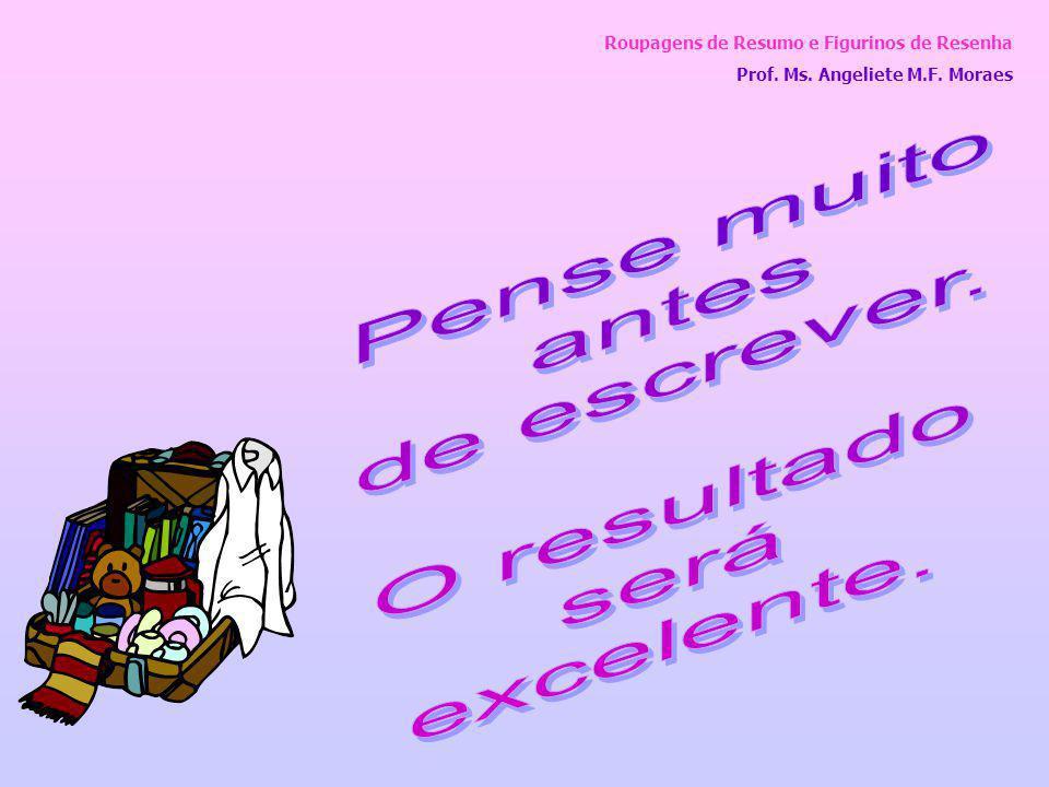 Roupagens de Resumo e Figurinos de Resenha Prof. Ms. Angeliete M.F. Moraes